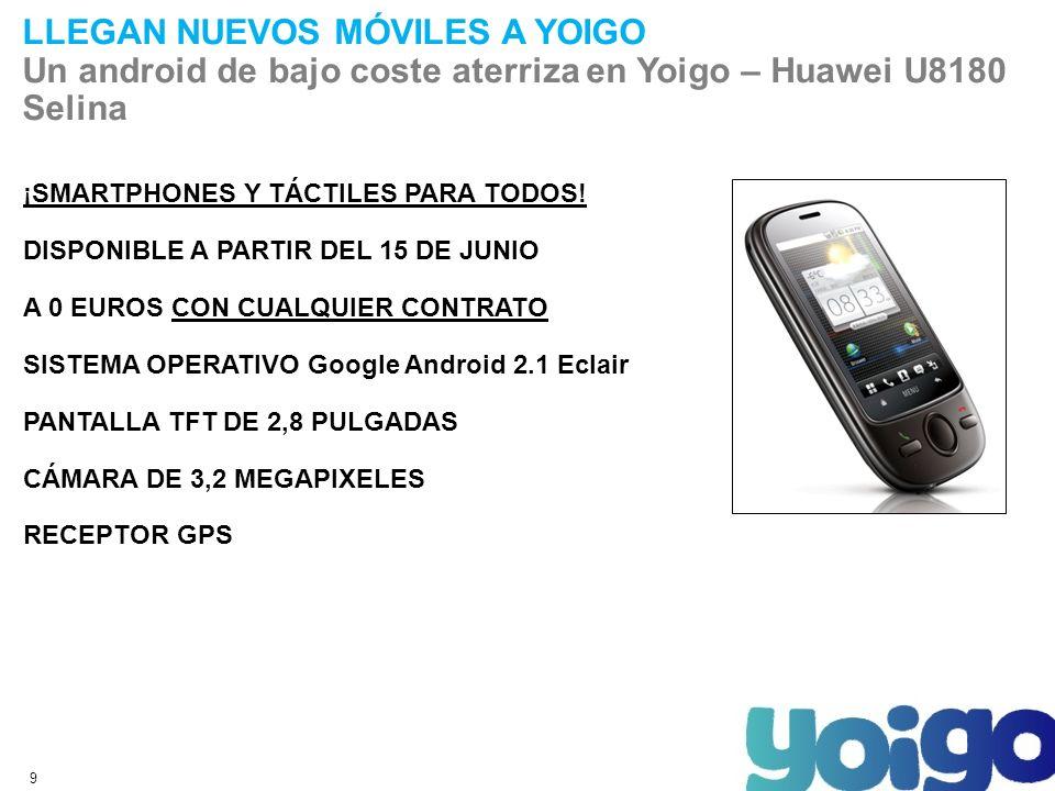 9 LLEGAN NUEVOS MÓVILES A YOIGO Un android de bajo coste aterriza en Yoigo – Huawei U8180 Selina ¡SMARTPHONES Y TÁCTILES PARA TODOS.