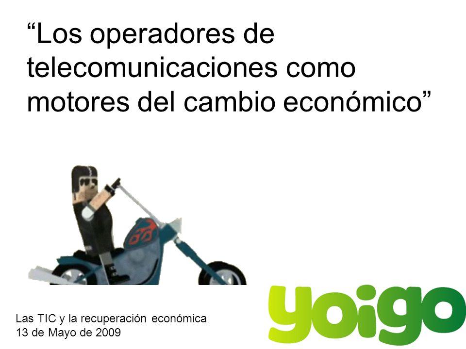 Los operadores de telecomunicaciones como motores del cambio económico Las TIC y la recuperación económica 13 de Mayo de 2009