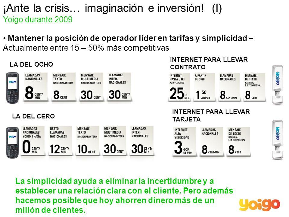 ¡Ante la crisis… imaginación e inversión! (I) Yoigo durante 2009 Mantener la posición de operador líder en tarifas y simplicidad – Actualmente entre 1