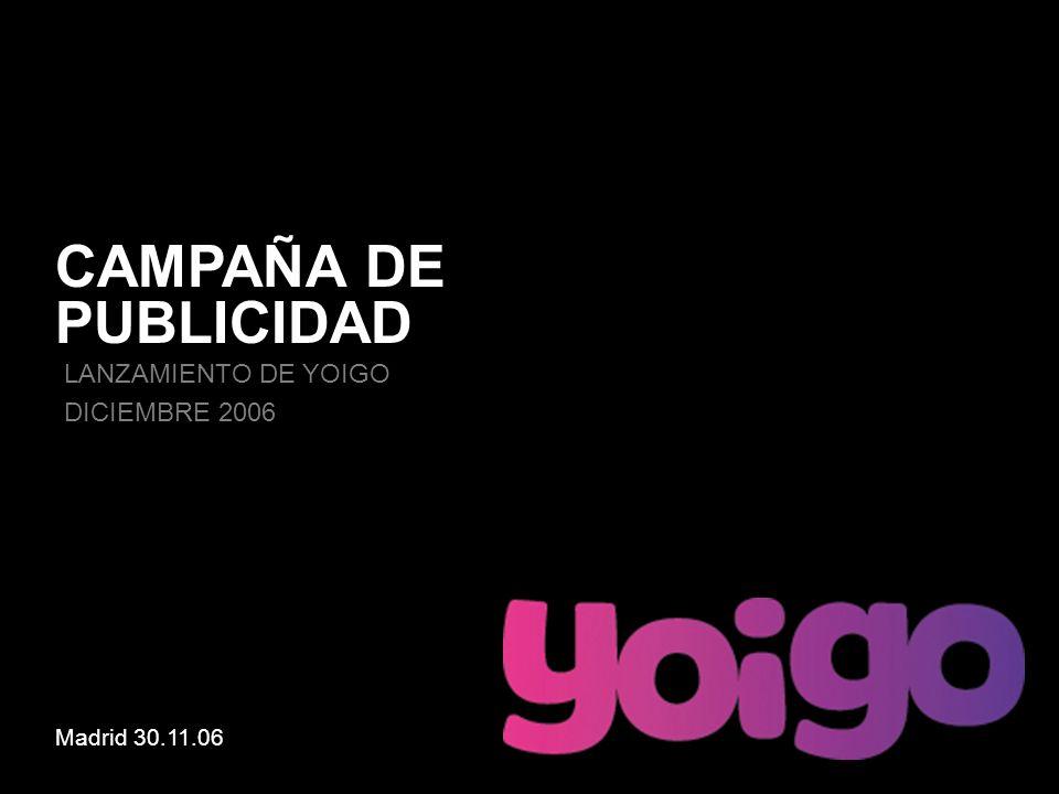 Madrid, 02/02/2014 CAMPAÑA DE PUBLICIDAD Madrid 30.11.06 LANZAMIENTO DE YOIGO DICIEMBRE 2006