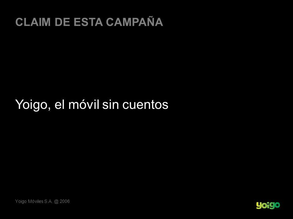 Yoigo Móviles S.A. @ 2006 CLAIM DE ESTA CAMPAÑA Yoigo, el móvil sin cuentos