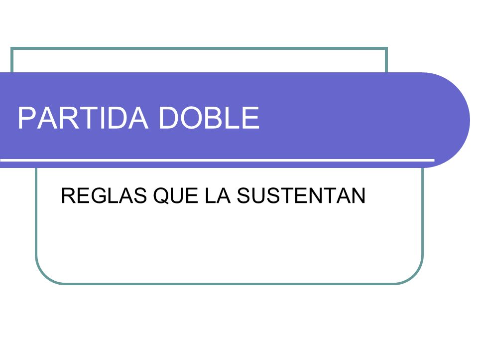 PARTIDA DOBLE REGLAS QUE LA SUSTENTAN
