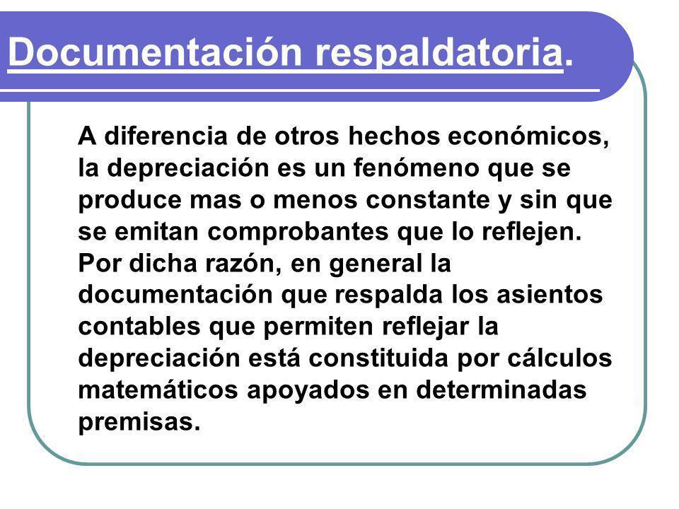 Documentación respaldatoria. A diferencia de otros hechos económicos, la depreciación es un fenómeno que se produce mas o menos constante y sin que se