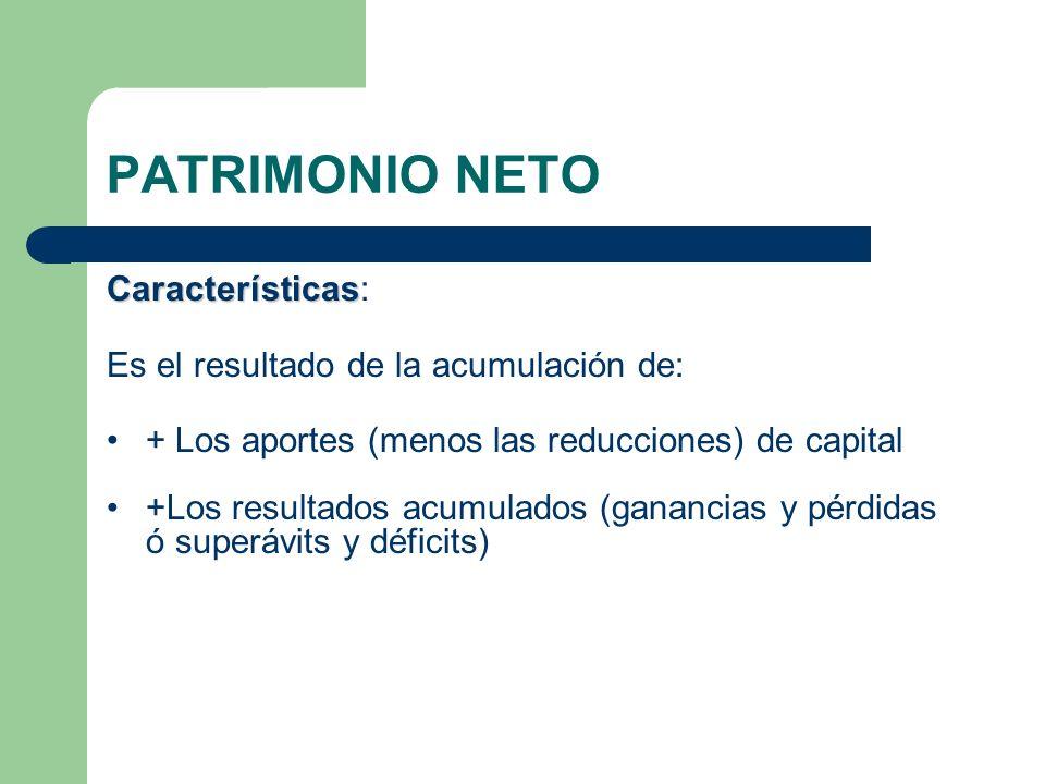 PATRIMONIO NETO Características Características: Es el resultado de la acumulación de: + Los aportes (menos las reducciones) de capital +Los resultado