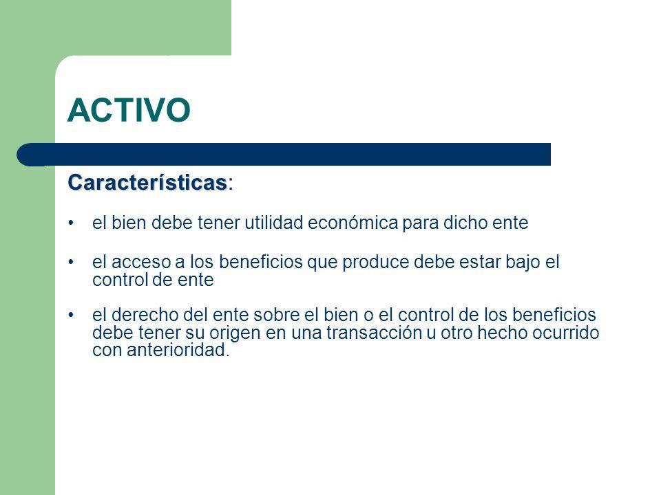 ACTIVO Características Características: el bien debe tener utilidad económica para dicho ente el acceso a los beneficios que produce debe estar bajo e