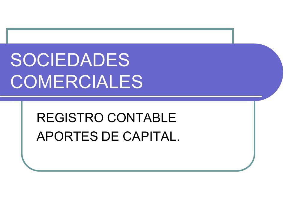 SOCIEDADES COMERCIALES REGISTRO CONTABLE APORTES DE CAPITAL.
