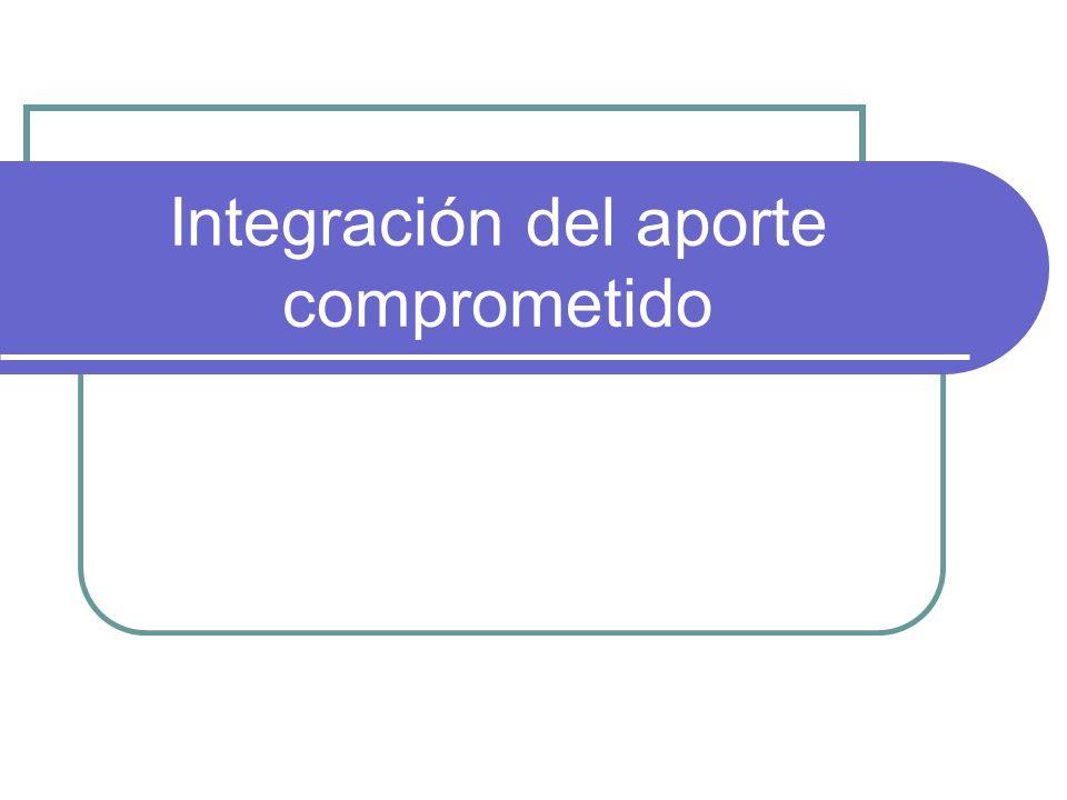 Integración del aporte suscripto Los socios que se comprometen a realizar aportes para formar la sociedad deben efectivizarlos.