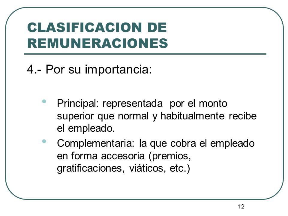 12 CLASIFICACION DE REMUNERACIONES 4.-Por su importancia: Principal: representada por el monto superior que normal y habitualmente recibe el empleado.