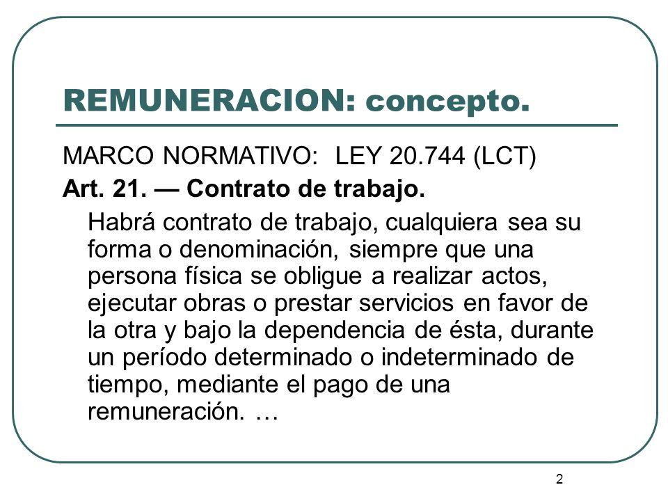 2 REMUNERACION: concepto. MARCO NORMATIVO: LEY 20.744 (LCT) Art. 21. Contrato de trabajo. Habrá contrato de trabajo, cualquiera sea su forma o denomin