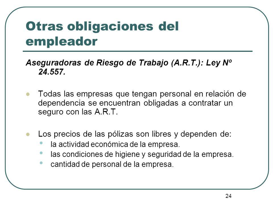 24 Otras obligaciones del empleador Aseguradoras de Riesgo de Trabajo (A.R.T.): Ley Nº 24.557. Todas las empresas que tengan personal en relación de d