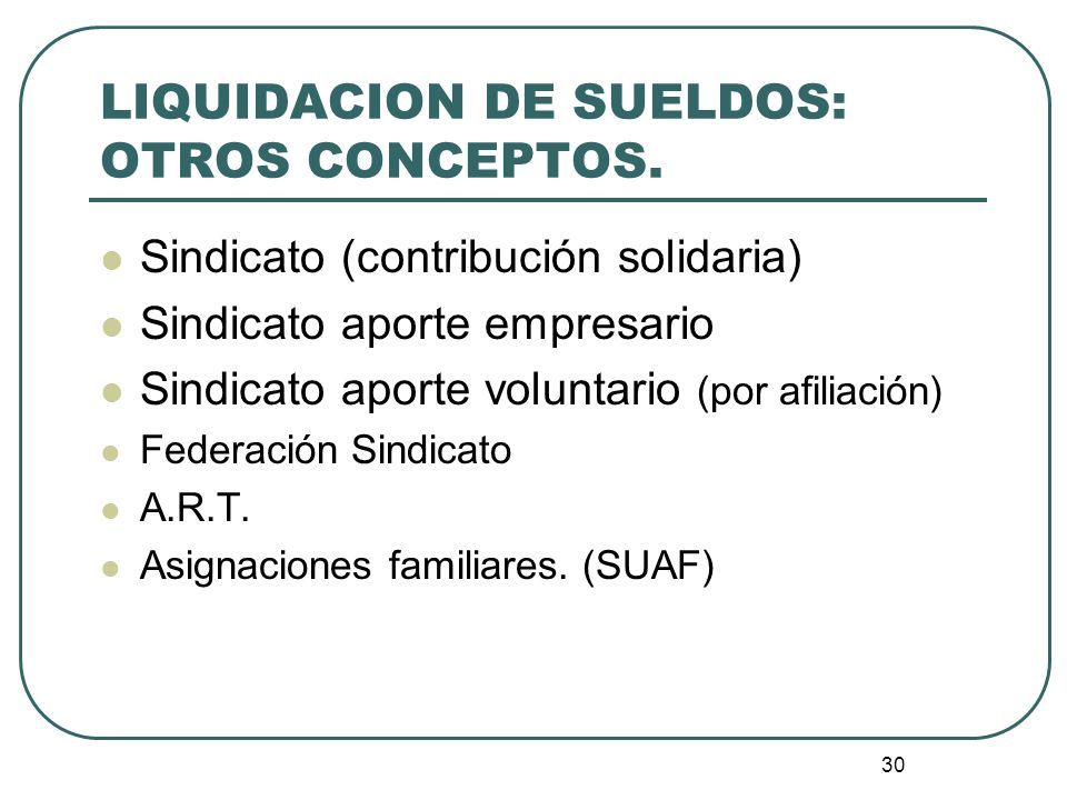30 LIQUIDACION DE SUELDOS: OTROS CONCEPTOS. Sindicato (contribución solidaria) Sindicato aporte empresario Sindicato aporte voluntario (por afiliación