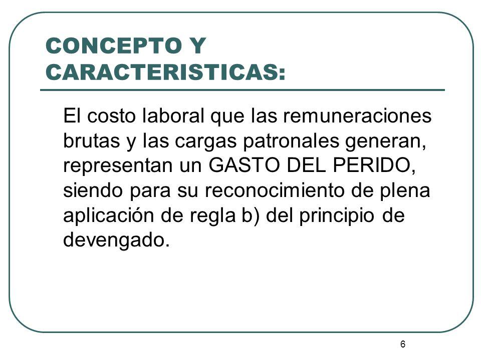 6 El costo laboral que las remuneraciones brutas y las cargas patronales generan, representan un GASTO DEL PERIDO, siendo para su reconocimiento de pl
