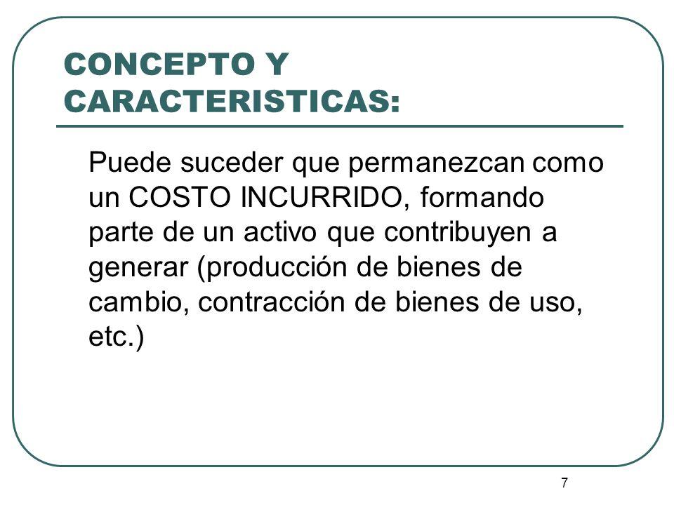 7 Puede suceder que permanezcan como un COSTO INCURRIDO, formando parte de un activo que contribuyen a generar (producción de bienes de cambio, contra