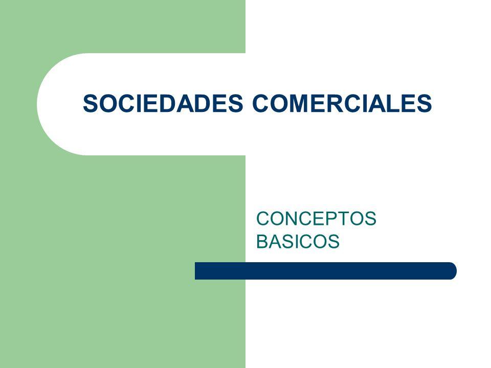 SOCIEDADES COMERCIALES CONCEPTOS BASICOS
