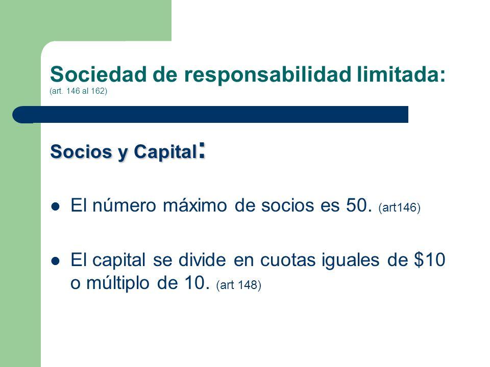 Sociedad de responsabilidad limitada: (art. 146 al 162) Socios y Capital : El número máximo de socios es 50. (art146) El capital se divide en cuotas i