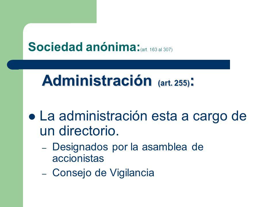 Sociedad anónima: (art. 163 al 307) Administración (art. 255) : La administración esta a cargo de un directorio. – Designados por la asamblea de accio