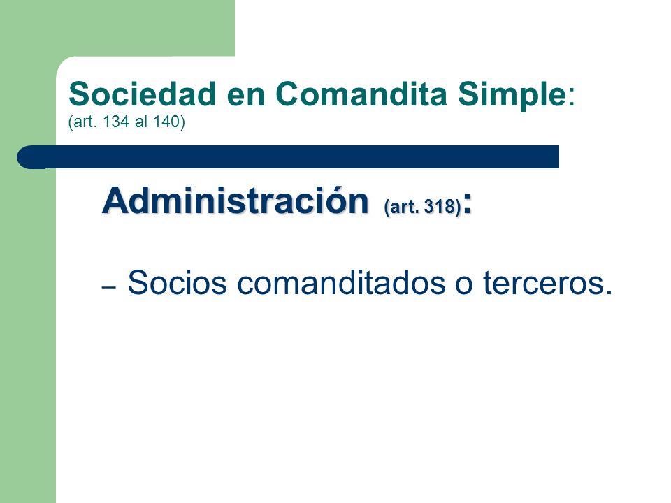 Sociedad en Comandita Simple: (art. 134 al 140) Administración (art. 318) : – Socios comanditados o terceros.