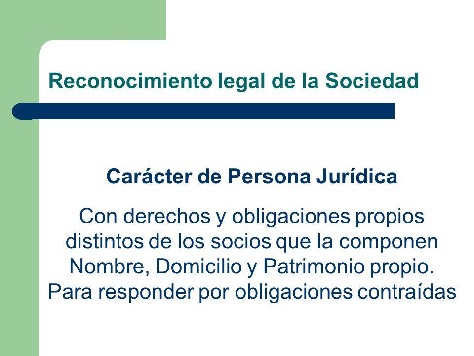 Reconocimiento legal de la Sociedad Carácter de Persona Jurídica Con derechos y obligaciones propios distintos de los socios que la componen Nombre, D