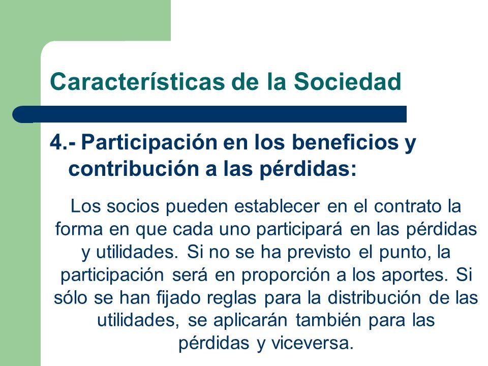Características de la Sociedad 4.- Participación en los beneficios y contribución a las pérdidas: Los socios pueden establecer en el contrato la forma