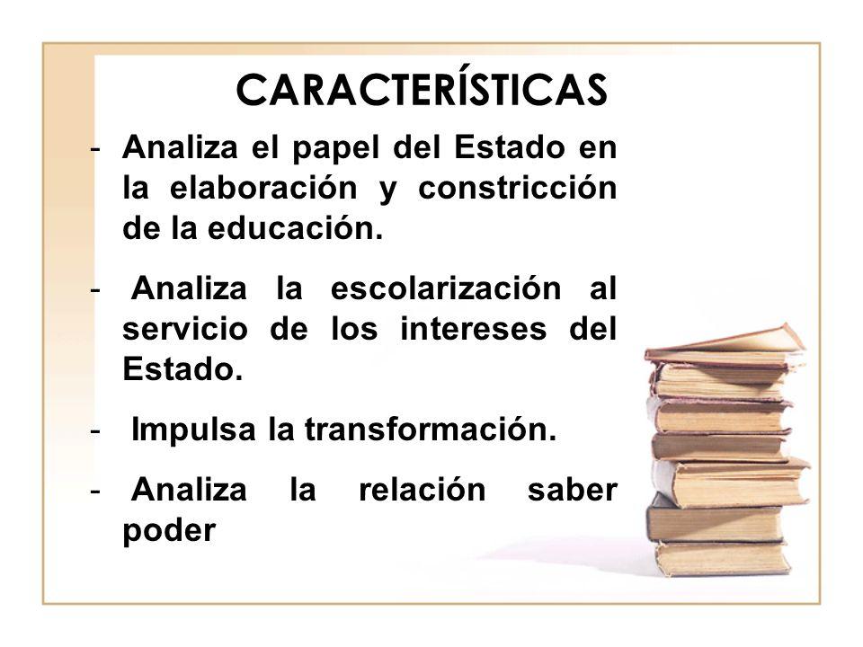 CARACTERÍSTICAS -Problematiza la teoría tradicional de la educación.