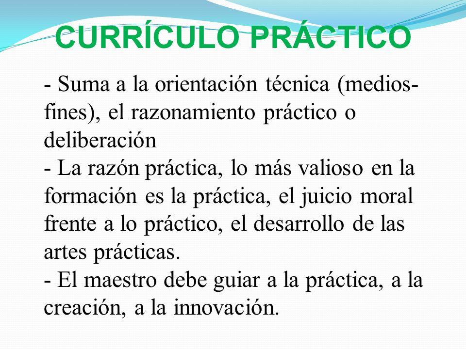 - Suma a la orientación técnica (medios- fines), el razonamiento práctico o deliberación - La razón práctica, lo más valioso en la formación es la prá