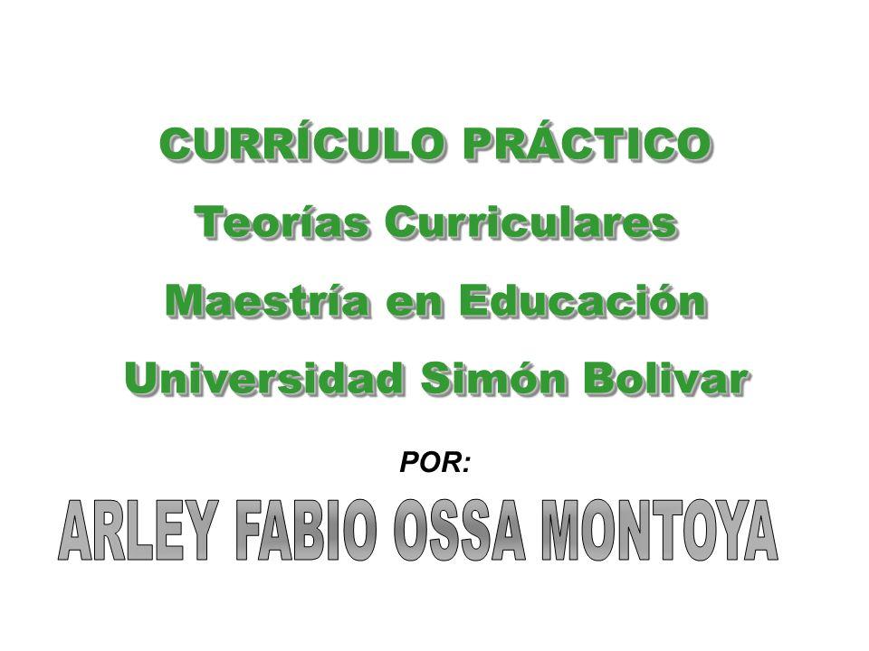 CURRÍCULO PRÁCTICO Teorías Curriculares Maestría en Educación Universidad Simón Bolivar CURRÍCULO PRÁCTICO Teorías Curriculares Maestría en Educación