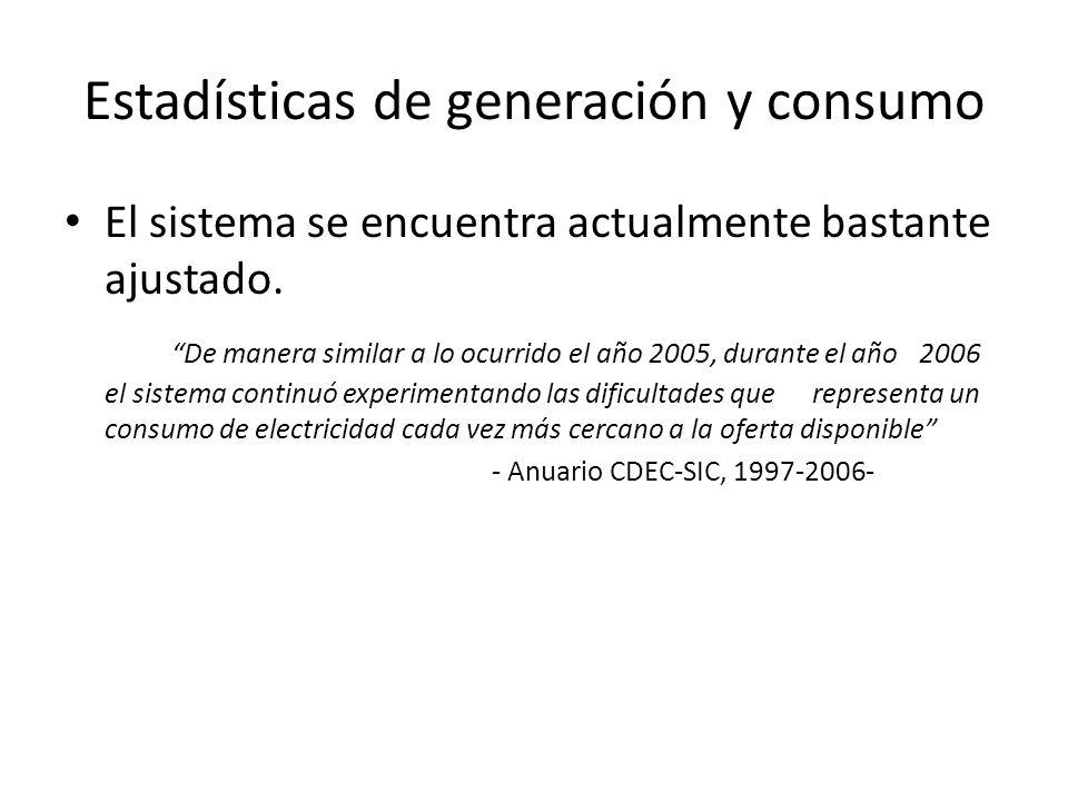 Estadísticas de generación y consumo El sistema se encuentra actualmente bastante ajustado. De manera similar a lo ocurrido el año 2005, durante el añ