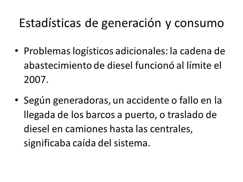 Estadísticas de generación y consumo Problemas logísticos adicionales: la cadena de abastecimiento de diesel funcionó al límite el 2007. Según generad