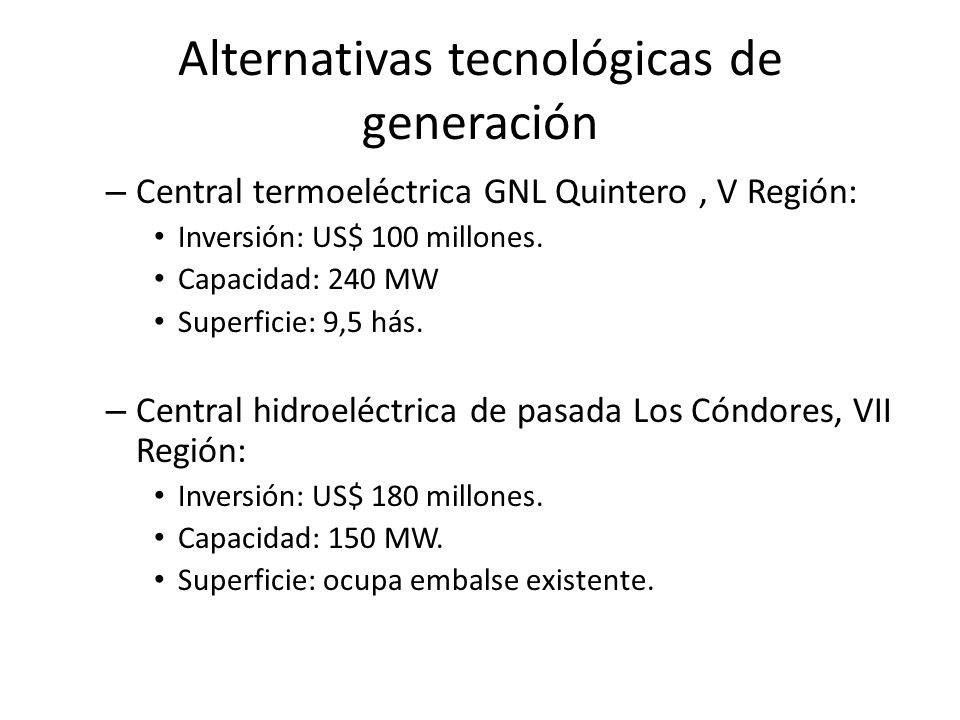 Alternativas tecnológicas de generación – Central termoeléctrica GNL Quintero, V Región: Inversión: US$ 100 millones. Capacidad: 240 MW Superficie: 9,