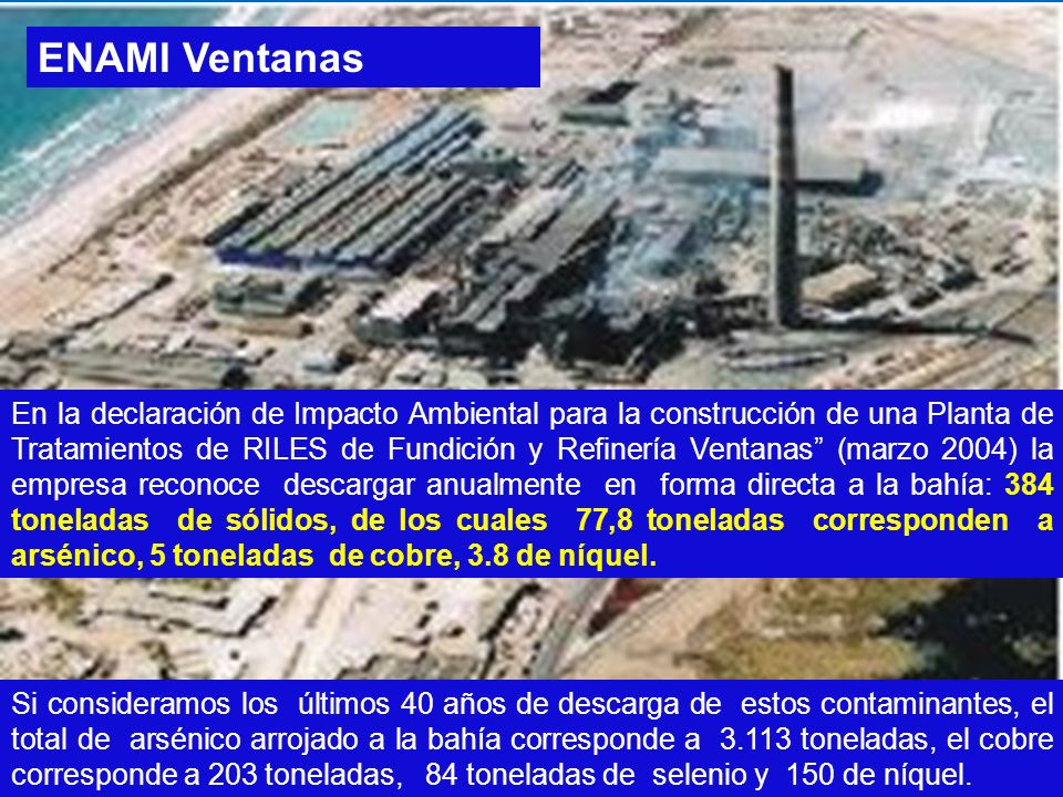 En la declaración de Impacto Ambiental para la construcción de una Planta de Tratamientos de RILES de Fundición y Refinería Ventanas (marzo 2004) la e