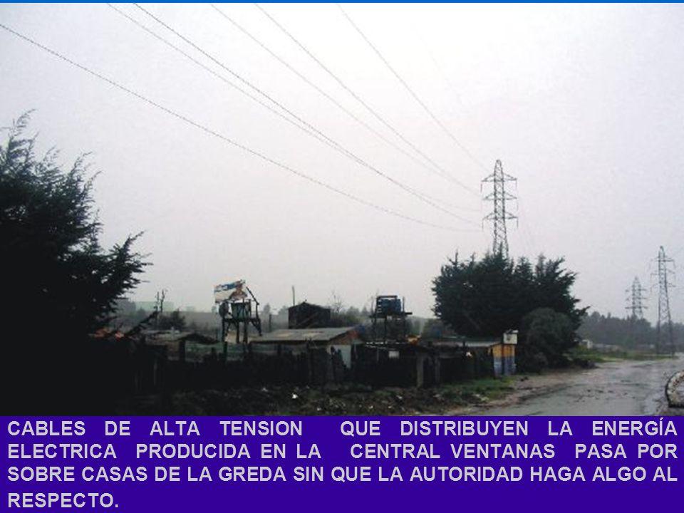CABLES DE ALTA TENSION QUE DISTRIBUYEN LA ENERGÍA ELECTRICA PRODUCIDA EN LA CENTRAL VENTANAS PASA POR SOBRE CASAS DE LA GREDA SIN QUE LA AUTORIDAD HAG