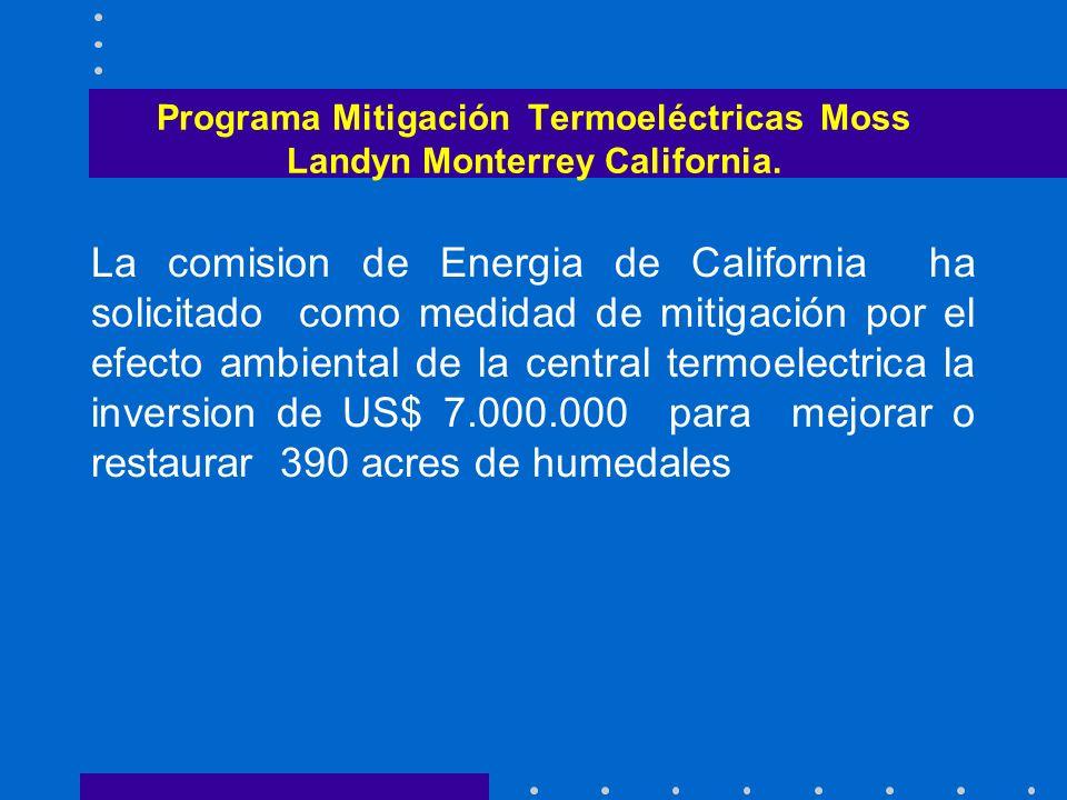 Programa Mitigación Termoeléctricas Moss Landyn Monterrey California. La comision de Energia de California ha solicitado como medidad de mitigación po