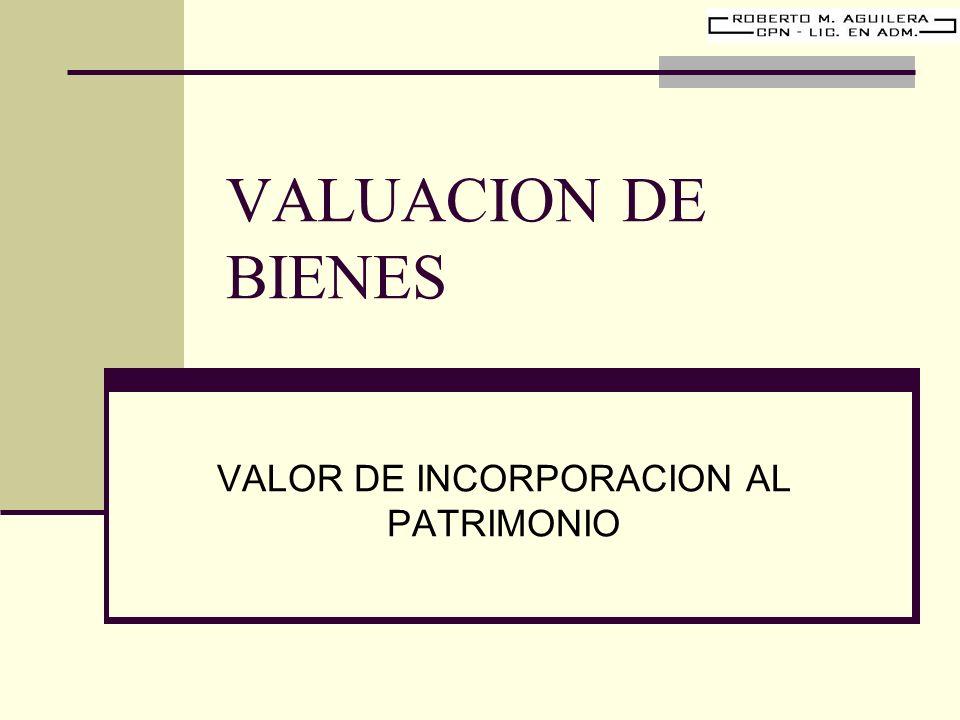 VALUACION DE BIENES VALOR DE INCORPORACION AL PATRIMONIO
