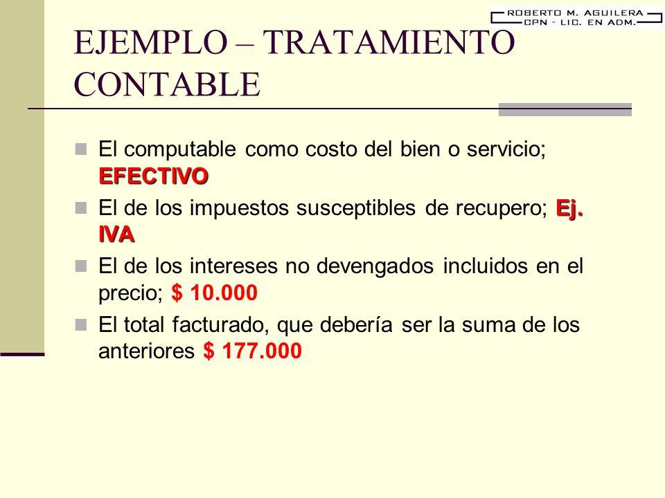 EJEMPLO – TRATAMIENTO CONTABLE EFECTIVO El computable como costo del bien o servicio; EFECTIVO Ej. IVA El de los impuestos susceptibles de recupero; E