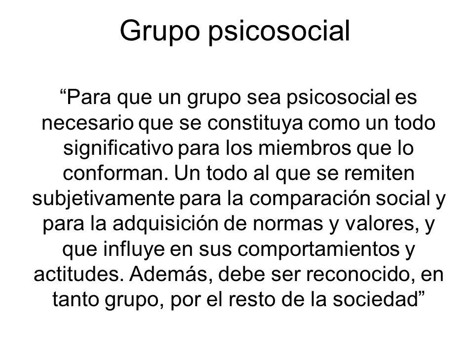 Grupo psicosocial Para que un grupo sea psicosocial es necesario que se constituya como un todo significativo para los miembros que lo conforman. Un t