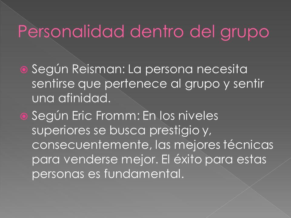 Según Reisman: La persona necesita sentirse que pertenece al grupo y sentir una afinidad. Según Eric Fromm: En los niveles superiores se busca prestig