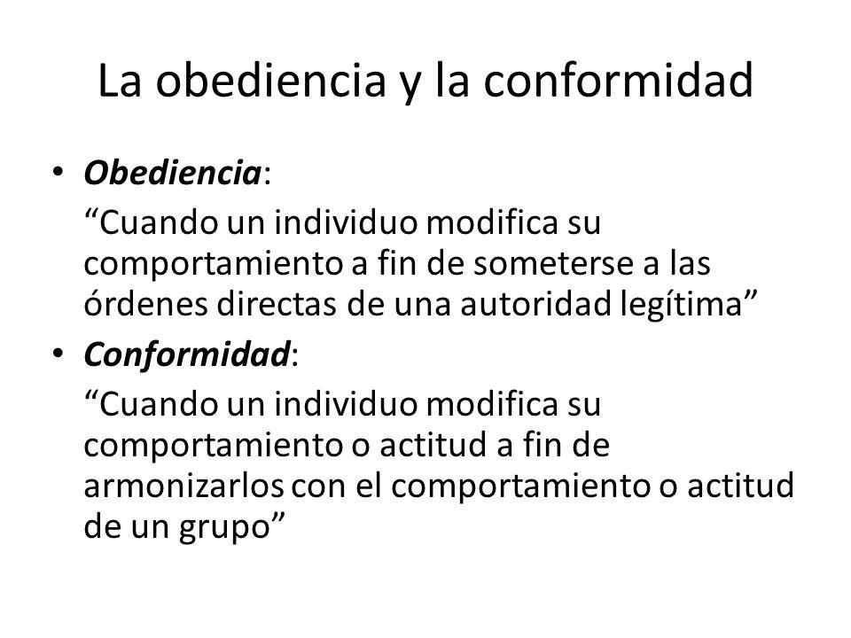 La obediencia y la conformidad Obediencia: Cuando un individuo modifica su comportamiento a fin de someterse a las órdenes directas de una autoridad l