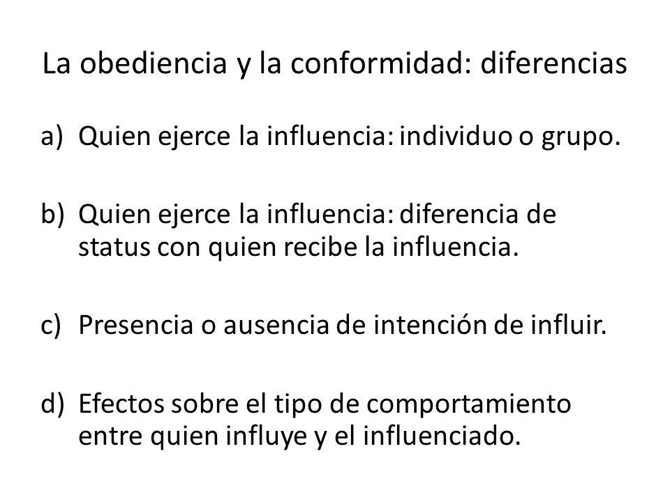 La obediencia y la conformidad: diferencias a)Quien ejerce la influencia: individuo o grupo. b)Quien ejerce la influencia: diferencia de status con qu