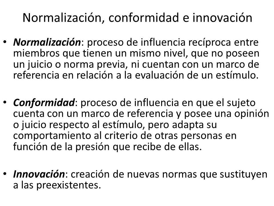 Normalización, conformidad e innovación Normalización: proceso de influencia recíproca entre miembros que tienen un mismo nivel, que no poseen un juic