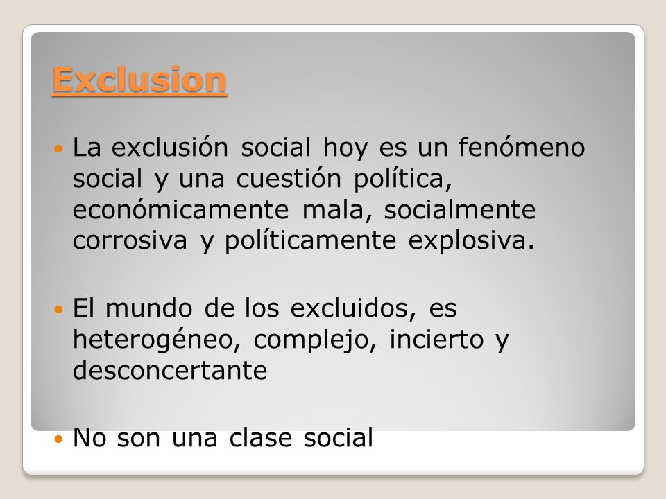 VINCULACION CON EL T.S FACTORES DE EXCLUSION HACEN NUESTRO TRABAJO, LA POBREZA, MARGINALIDAD, PRECARIEDAD, ETC… NUESTRO MEJOR ENEMIGO… PATOLOGÍAS SOCIALES, DESAFECCIONES & GLOBALIZACIÓN.