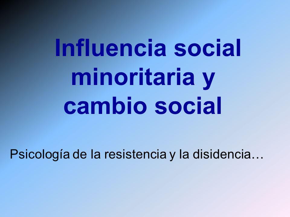 Psicología de la resistencia y la disidencia… Influencia social minoritaria y cambio social