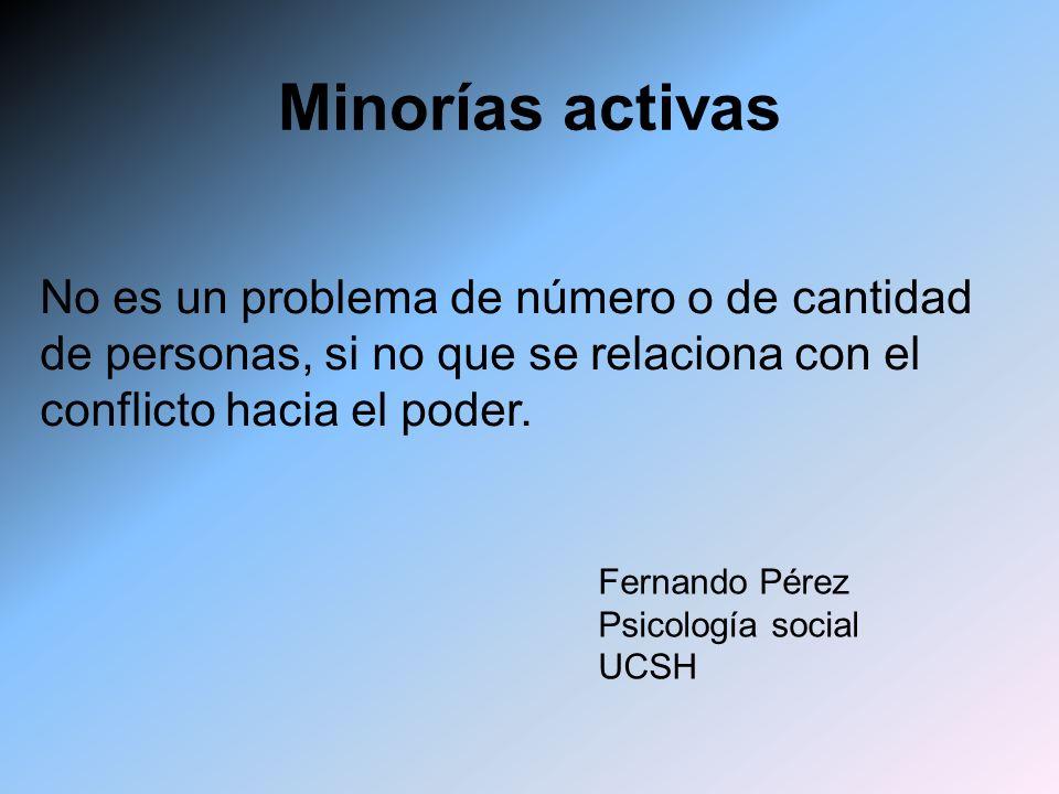 Minorías activas No es un problema de número o de cantidad de personas, si no que se relaciona con el conflicto hacia el poder. Fernando Pérez Psicolo