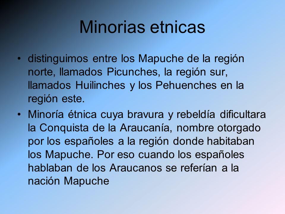 Minorias etnicas distinguimos entre los Mapuche de la región norte, llamados Picunches, la región sur, llamados Huilinches y los Pehuenches en la regi