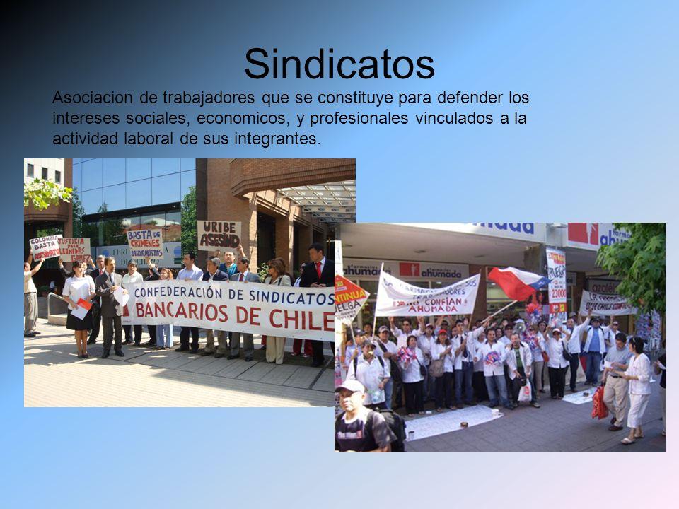 Sindicatos Asociacion de trabajadores que se constituye para defender los intereses sociales, economicos, y profesionales vinculados a la actividad la