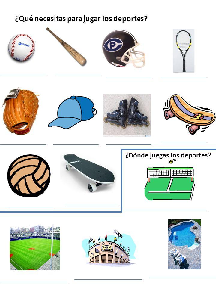 ¿Qué necesitas para jugar los deportes? ¿Dónde juegas los deportes?