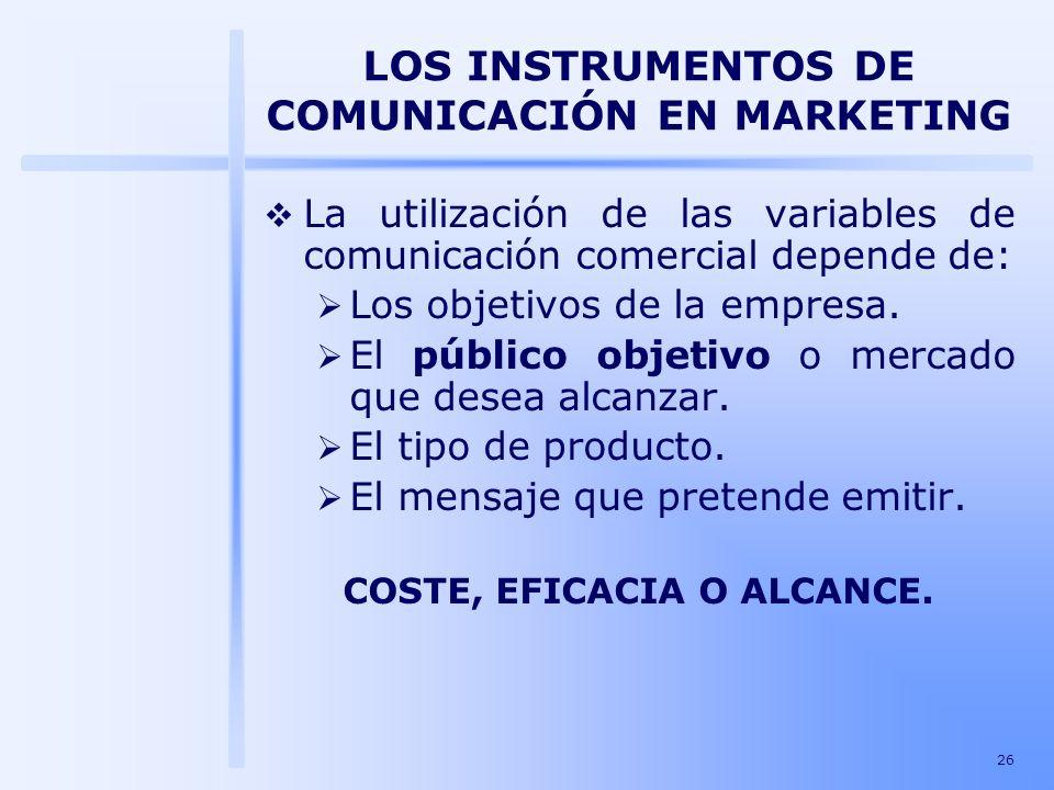 26 LOS INSTRUMENTOS DE COMUNICACIÓN EN MARKETING La utilización de las variables de comunicación comercial depende de: Los objetivos de la empresa. El