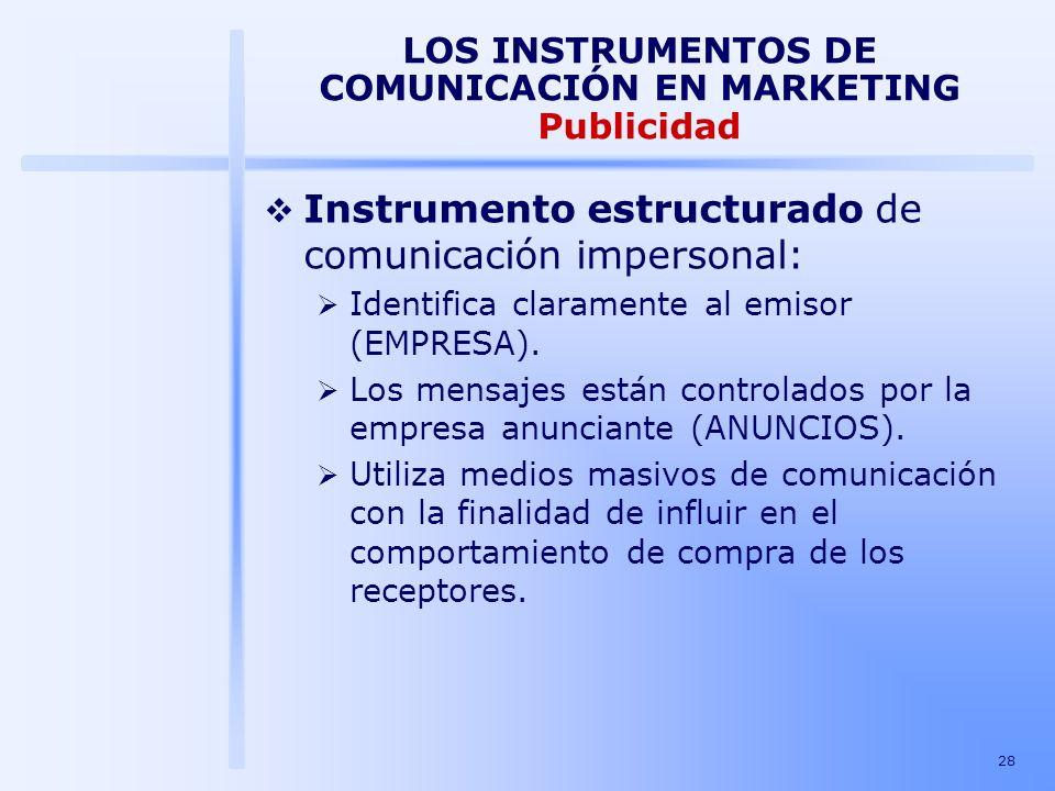 28 LOS INSTRUMENTOS DE COMUNICACIÓN EN MARKETING Publicidad Instrumento estructurado de comunicación impersonal: Identifica claramente al emisor (EMPR