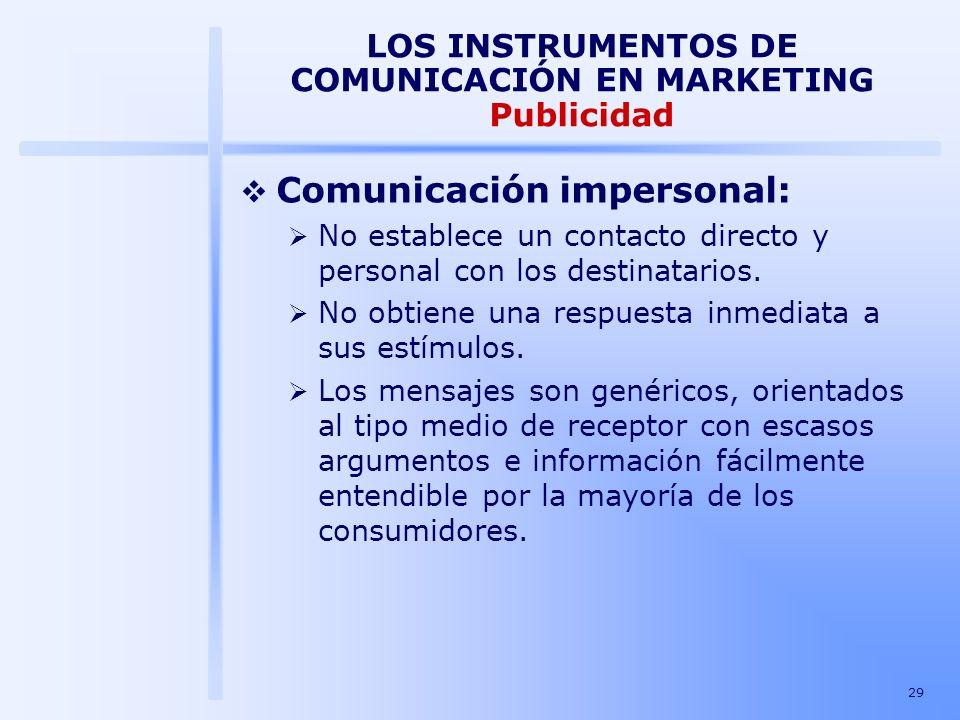 29 LOS INSTRUMENTOS DE COMUNICACIÓN EN MARKETING Publicidad Comunicación impersonal: No establece un contacto directo y personal con los destinatarios