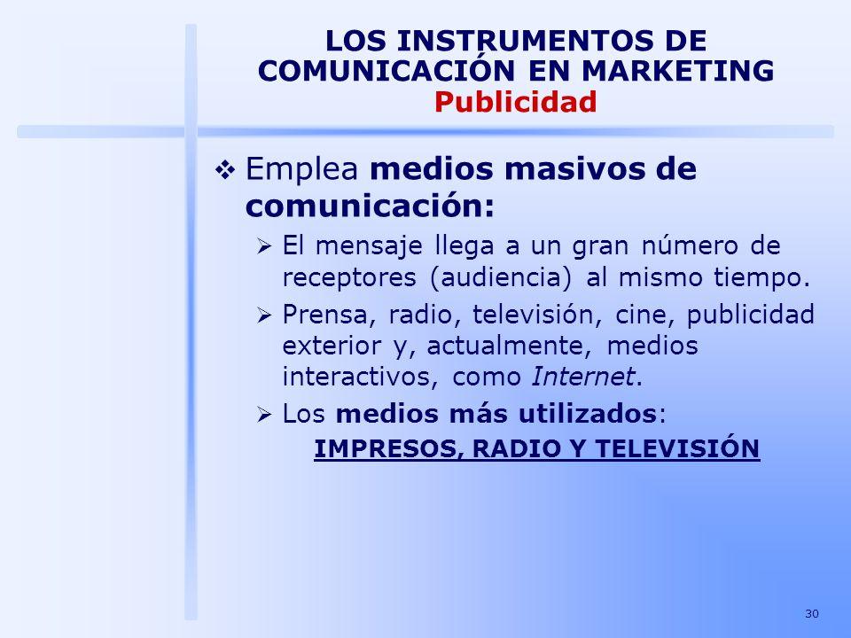 30 LOS INSTRUMENTOS DE COMUNICACIÓN EN MARKETING Publicidad Emplea medios masivos de comunicación: El mensaje llega a un gran número de receptores (au