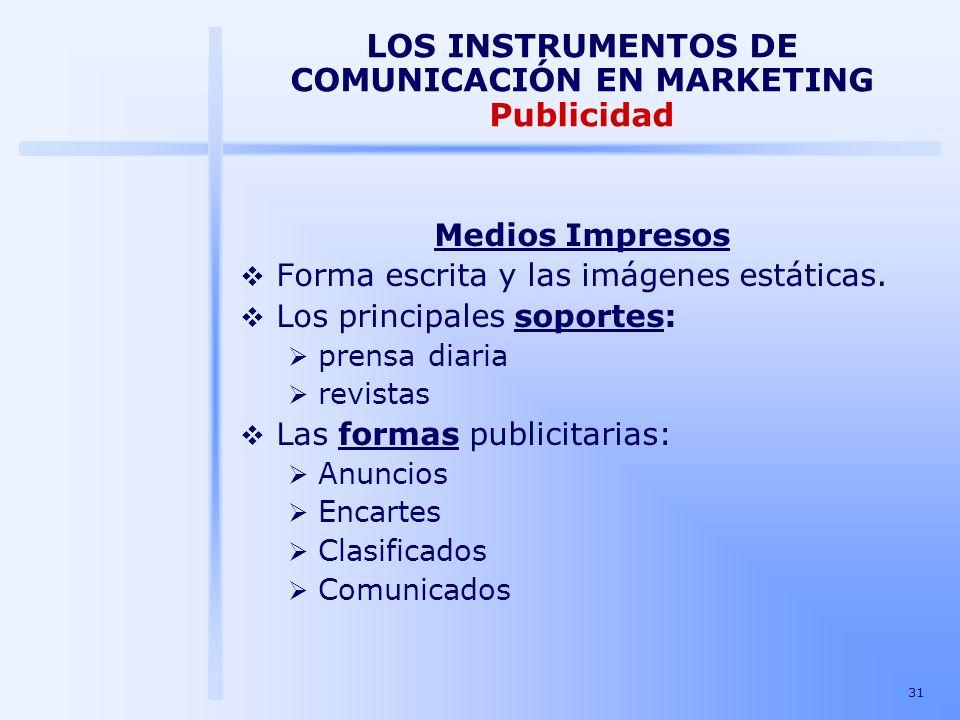 31 LOS INSTRUMENTOS DE COMUNICACIÓN EN MARKETING Publicidad Medios Impresos Forma escrita y las imágenes estáticas. Los principales soportes: prensa d